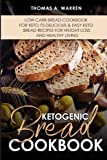 KETOGENIC BREAD Cookbook: Low Carb Bread Cookbook for Keto,75 Delicious & Easy Keto Bread Recipes for Weight Loss and Healthy Living..