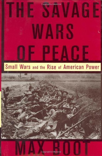 The Savage Wars Of Peace: Small Wars And The Rise Of American Power by Max Boot (2002-04-17)