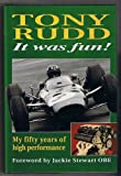 Tony Rudd : It Was Fun, My Fifty Years of High Performance, Rudd, Tony, 1852604131