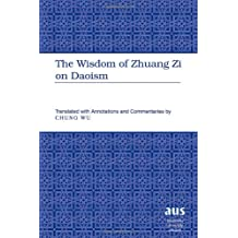 The Wisdom of Zhuang Zi on Daoism: Translated with Annotations and Commentaries by Chung Wu
