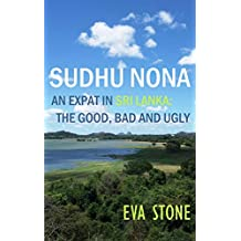 Sudhu Nona: An expat in Sri Lanka - the Good, Bad and Ugly: A Sri Lankan Adventure