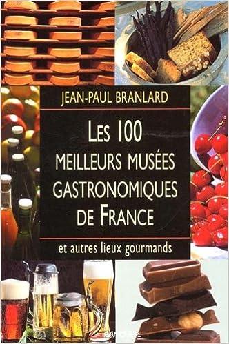 Livres gratuits en ligne Les 100 meilleurs musées gastronomiques de France et autres lieux gourmands epub pdf