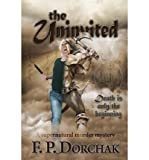 img - for [ The Uninvited By Dorchak, F P ( Author ) Paperback 2013 ] book / textbook / text book