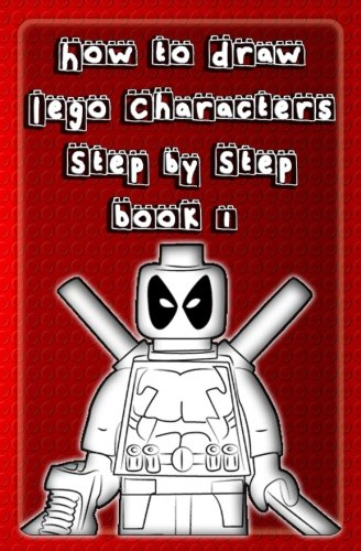 [How to Draw Lego Characters Step by Step Book 1: Learn to Draw Lego Super heros, Monsters Fighters & many more for Kids & Beginners (Drawing Lego Instruction Book) (Volume] (Superheroes For Kids)