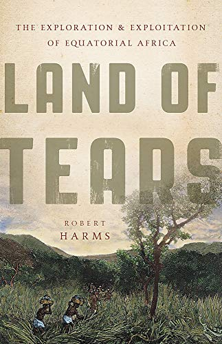 Image of Land of Tears: The Exploration and Exploitation of Equatorial Africa