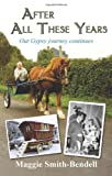 After All These Years : Our Gypsy Journey Continues, Smith-Bendell, Maggie, 1907396969