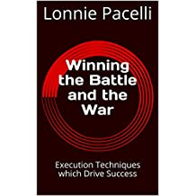 Winning the Battle and the War: Execution Techniques which Drive Success (The Leadership Made Simple Series Book 11)