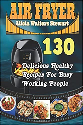 ??IBOOK?? Air Fryer: 130 Delicious Healthy Recipes For Busy Working People( Air Fryer Cookbook, Instant Pot, Clean Eating, Weight Watcher, Healthy Cookbook, Paleo, Vegan). features Vitae algunos model antiguo Notice beach modern