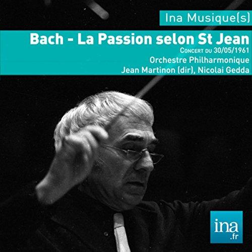 - J.S. Bach, La passion selon Saint Jean, Concert du 30/05/61, Orchestre Philarmonique de la RTF, Jean Martinon (dir)