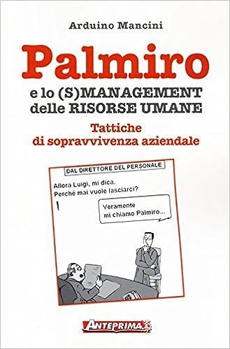 Book Palmiro e lo (s)management delle risorse umane. Tattiche di sopravvivenza aziendale