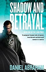 Shadow And Betrayal: Book One of The Long Price by Abraham, Daniel (2010) Paperback