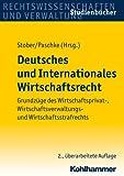 Deutsches und Internationales Wirtschaftsrecht : Grundzuge des Wirtschaftsprivat-, Wirtschaftsverwaltungs- und Wirtschaftsstrafrechts, Paschke, Marian, 3170218484