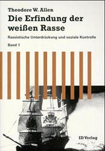 Die Erfindung der weißen Rasse, Bd.1, Rassistische Unterdrückung und soziale Kontrolle