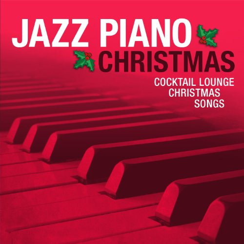 Cocktail Ensemble - Jazz Piano Christmas: Cocktail Lounge Christmas Songs