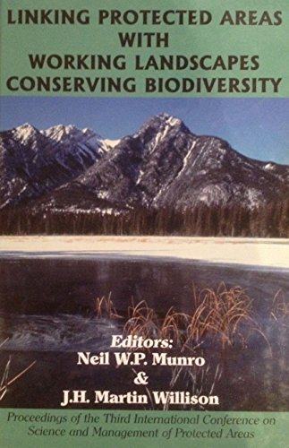 Linking protected areas with working landscapes conserving biodiversity: Proceedings of the Third International Conference on Science and Management of Protected Areas, 12-16 May 1997 ()