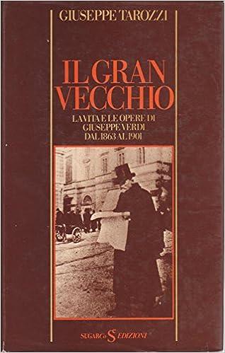GIUSEPPE TAROZZI: IL GRAN VECCHIO.La vita e le opere di Giuseppe Verdi dal 1863 al 1901