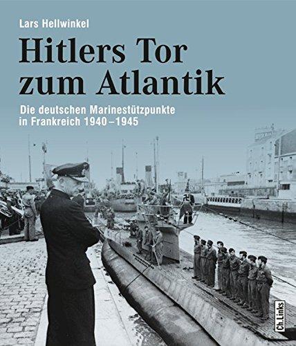 Hitlers Tor zum Atlantik: Die deutschen Kriegsmarinestützpunkte in Frankreich 1940-1945 (Buch)