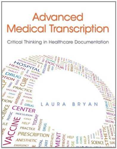 Advanced Medical Transcription: Critical Thinking in Healthcare Documentation [Paperback] [2012] (Author) Laura Bryan
