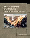 Environmental and Natural Resource Economics, Frank Ward, 013113163X