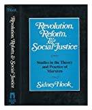 Revolution Reform and Social Justice : Studies in the Theory and Practice of Marxism, Hook, Sidney, 0814733689