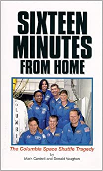 Sixteen Minutes from Home: The Columbia Space Shuttle ...