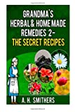 Grandma's Herbal Remedies 2 - the Secret Recipes, A. Smithers, 1494383993