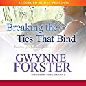 Breaking the Ties That Bind Audiobook by Gwynne Forster Narrated by Patricia R. Floyd