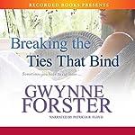 Breaking the Ties That Bind   Gwynne Forster