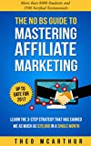 The No BS Guide to Mastering Affiliate Marketing: Learn The 3-Step Strategy That Has Earned Me As Much As ,000 In A Single Month