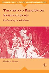 Theatre and Religion on Krishna's Stage: Performing in Vrindavan (Palgrave Studies in Theatre and Performance History)