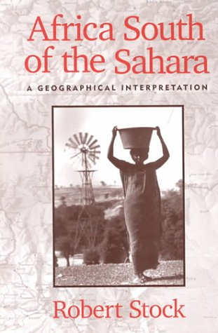 Africa South of the Sahara: A Geographical Interpretation (Africa South Of The Sahara A Geographical Interpretation)