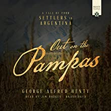 Out on the Pampas Audiobook by George Alfred Henty Narrated by Jim Hodges