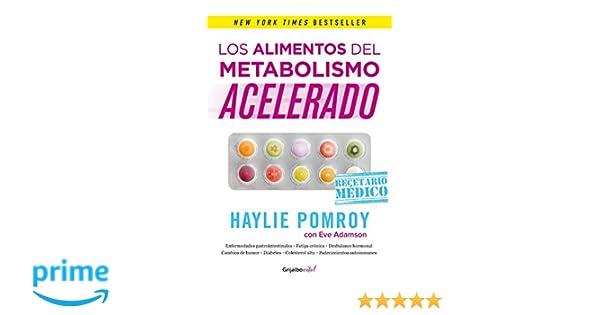 Los alimentos del metabolismo acelerado / Fast Metabolism Food Rx: La medicina esta en tu cocina (Spanish Edition): Haylie Pomroy: 9786073149853: ...