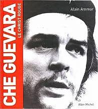 Che Guevara, le Christ rouge par Alain Ammar
