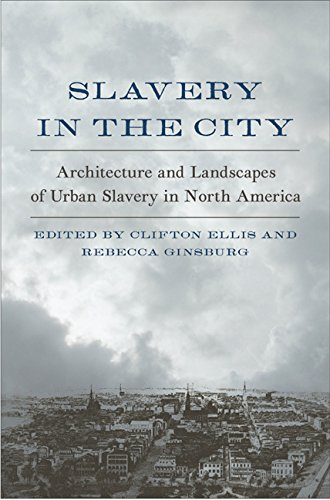 Slavery in the City: Architecture and Landscapes of Urban Slavery in North America