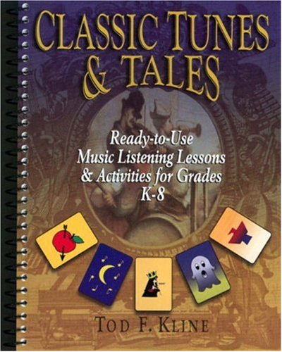 Classic Tunes & Tales: Ready-To-Use Music Listening Lessons & Activities for Grades K-8