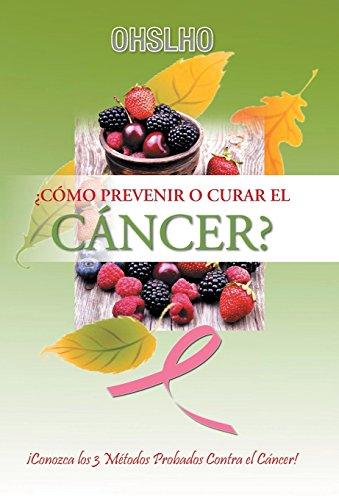 ¿Como Prevenir o Curar el CANCER?: ¡Conozca los 3 Metodos Probados Contra el Cancer! [Shree, Ohslho] (Tapa Dura)