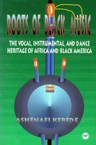Roots of Black Music: The Vocal, Instrumental, and Dance Heritage of Africa and Black America