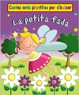La petita fada: Contes amb plantilles per dibuixar Catalá - A Partir De 3 Anys - Manipulatius Llibres Per Tocar I Jugar , Pop-Ups - Contes Amb Plantilles: ...