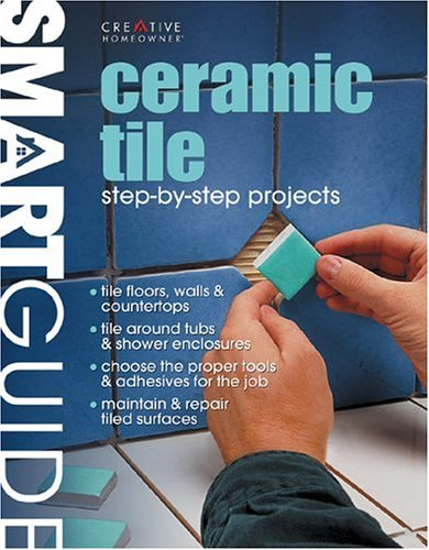 Ceramic Tile: Step-by-Step Projects (Smart Guide) (English and English Edition) from Creative Homeowner Press