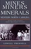 Mines, Miners, and Minerals of Western North Carolina, Lowell Presnell, 1933251050