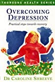 Overcoming Depression, Caroline Shreeve, 0722528515