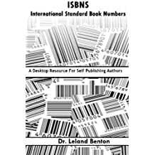 ISBNS - International Standard Book Numbers: A Desktop Resource For Self-Publishing Authors