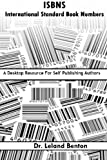 Isbns - International Standard Book Numbers: A Desktop Resource for Self-publishing Authors: Volume 1