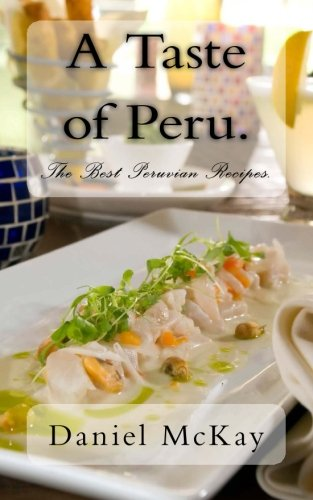 A Taste of Peru.: The Best Peruvian Recipes.
