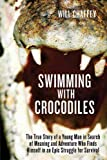Front cover for the book Swimming With Crocodiles: A True Story of Adventure and Survival by Will Chaffey