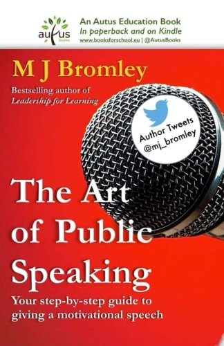 The Art of Public Speaking: A leader's guide to making motivational speeches