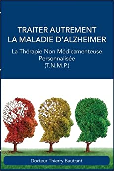 Book Traiter autrement la maladie d'Alzheimer: La Thérapie Non Médicamenteuse Personnalisée (T.N.M.P.) (French Edition)