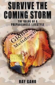 Survive the Coming Storm: The Value of a Preparedness Lifestyle by [Gano, Ray]