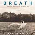 Breath: A Lifetime in the Rhythm of an Iron Lung: A Memoir | Martha Mason